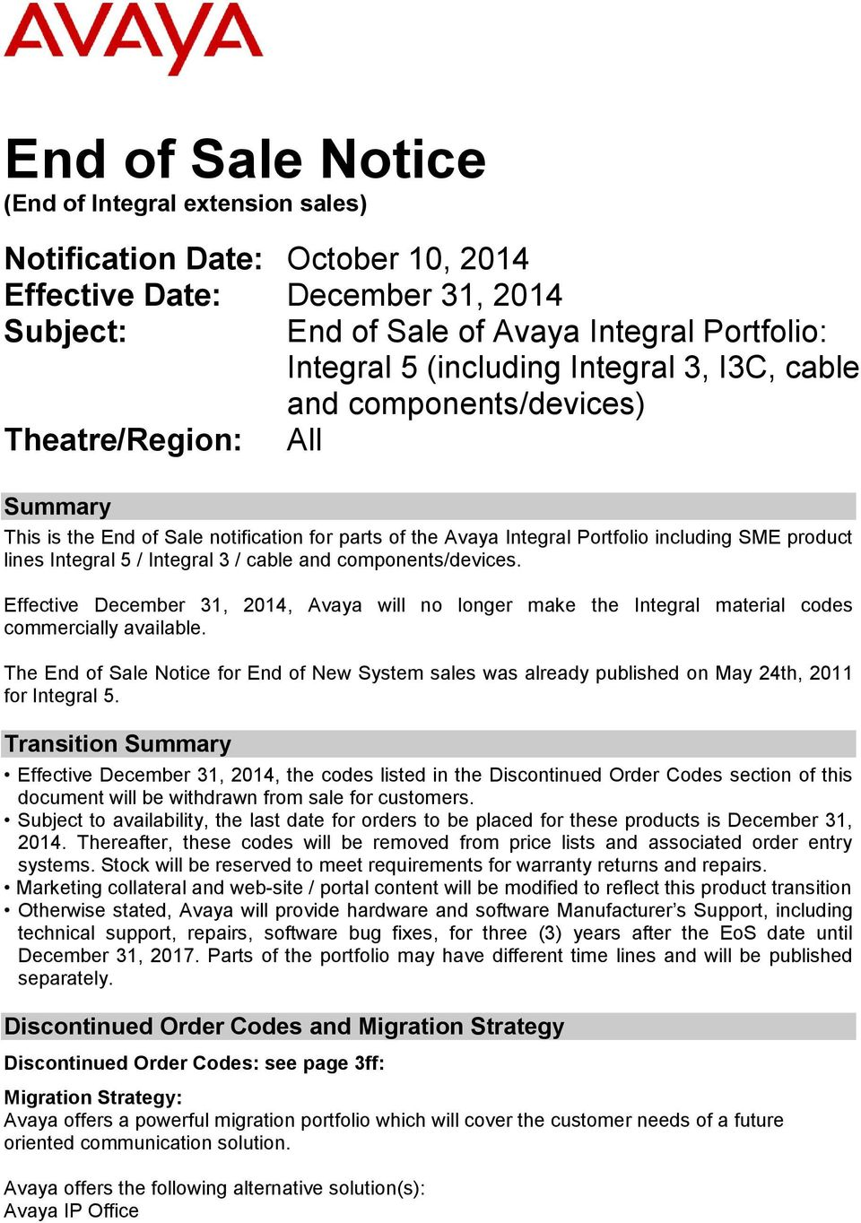 Integral 3 / cable and components/devices. Effective December 31, 2014, Avaya will no longer make the Integral material codes commercially available.