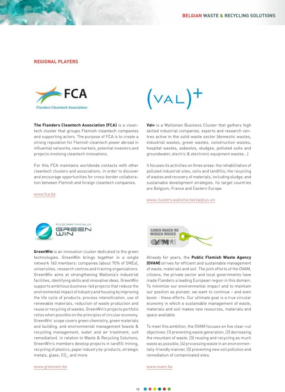 For this FCA maintains worldwide contacts with other cleantech clusters and associations, in order to discover and encourage opportunities for cross-border collaboration between Flemish and foreign