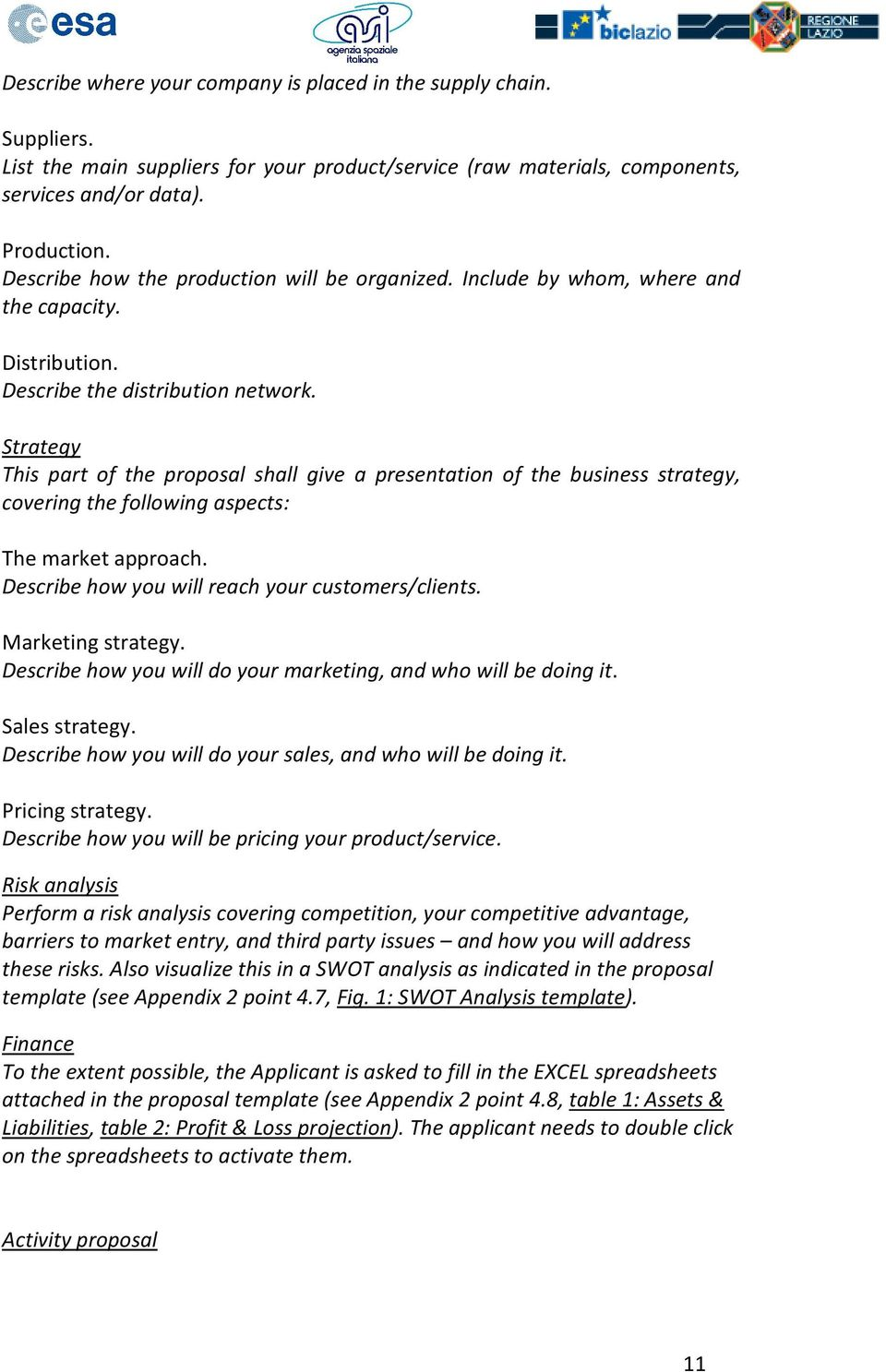Strategy This part of the proposal shall give a presentation of the business strategy, covering the following aspects: The market approach. Describe how you will reach your customers/clients.