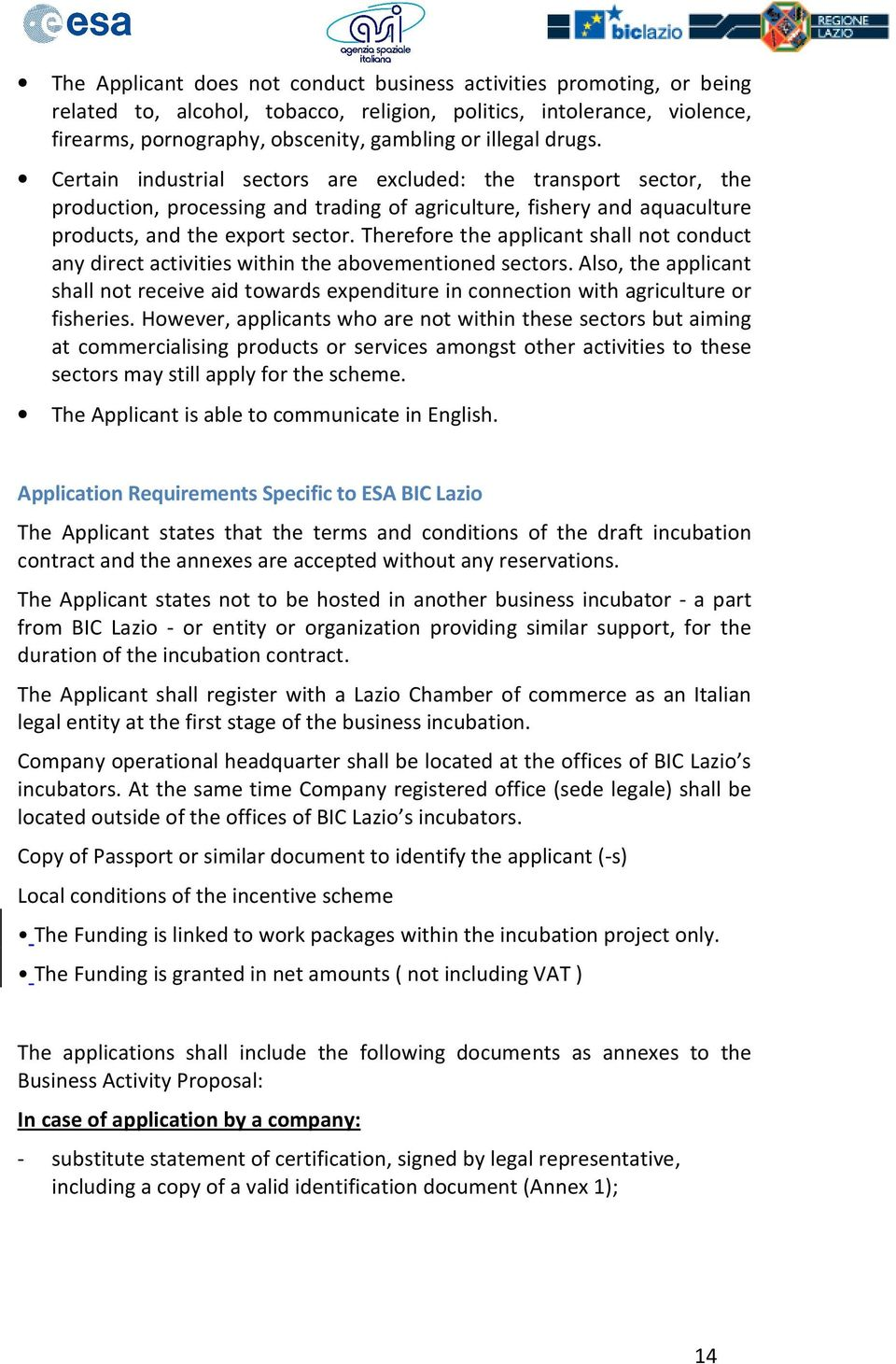 Therefore the applicant shall not conduct any direct activities within the abovementioned sectors.