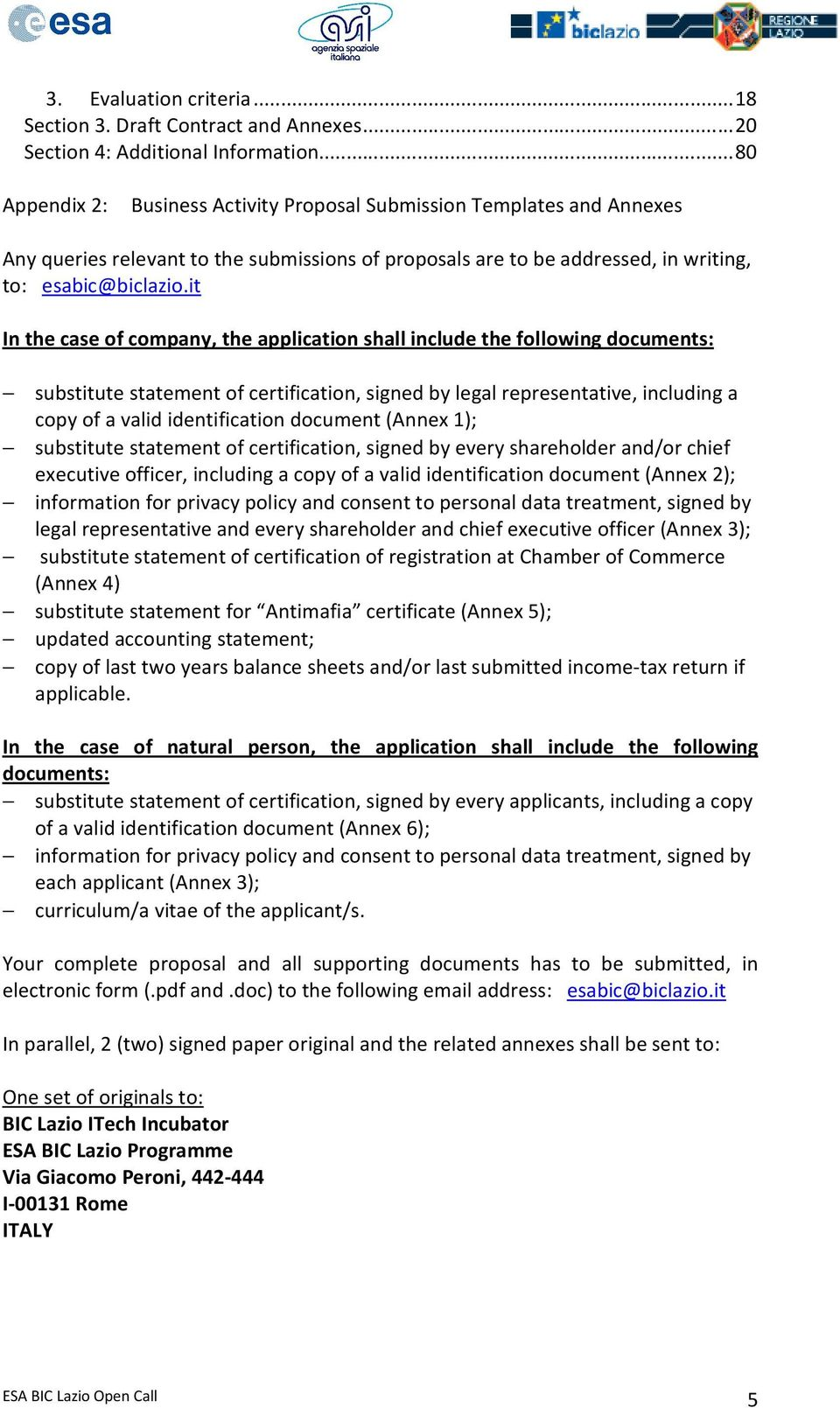 it In the case of company, the application shall include the following documents: substitute statement of certification, signed by legal representative, including a copy of a valid identification
