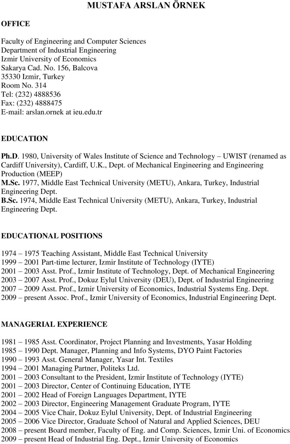 K., Dept. of Mechanical Engineering and Engineering Production (MEEP) M.Sc. 1977, Middle East Technical University (METU), Ankara, Turkey, Industrial Engineering Dept. B.Sc. 1974, Middle East Technical University (METU), Ankara, Turkey, Industrial Engineering Dept.