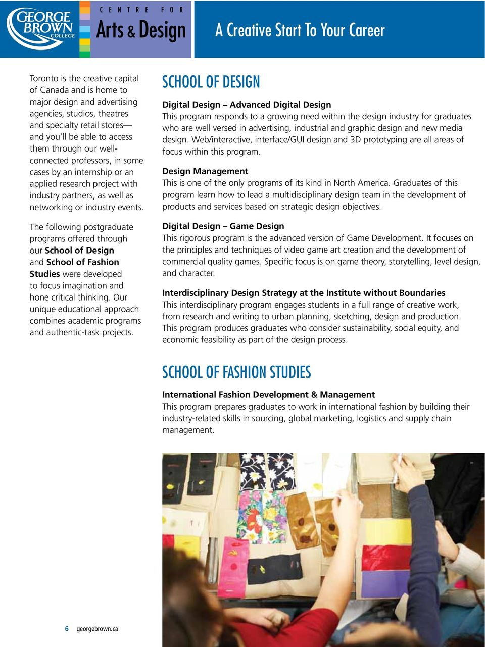 The following postgraduate programs offered through our School of Design and School of Fashion Studies were developed to focus imagination and hone critical thinking.