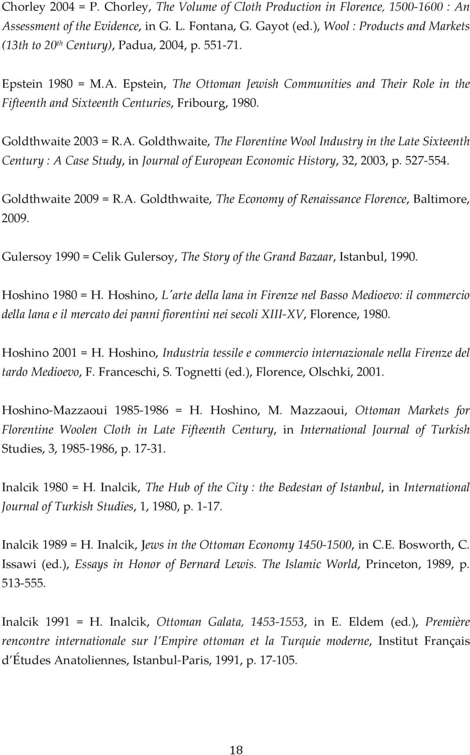Epstein, The Ottoman Jewish Communities and Their Role in the Fifteenth and Sixteenth Centuries, Fribourg, 1980. Goldthwaite 2003 = R.A.