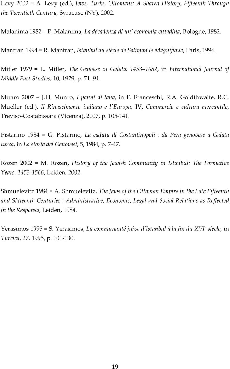 Mitler, The Genoese in Galata: 1453 1682, in International Journal of Middle East Studies, 10, 1979, p. 71 91. Munro 2007 = J.H. Munro, I panni di lana, in F. Franceschi, R.A. Goldthwaite, R.C.