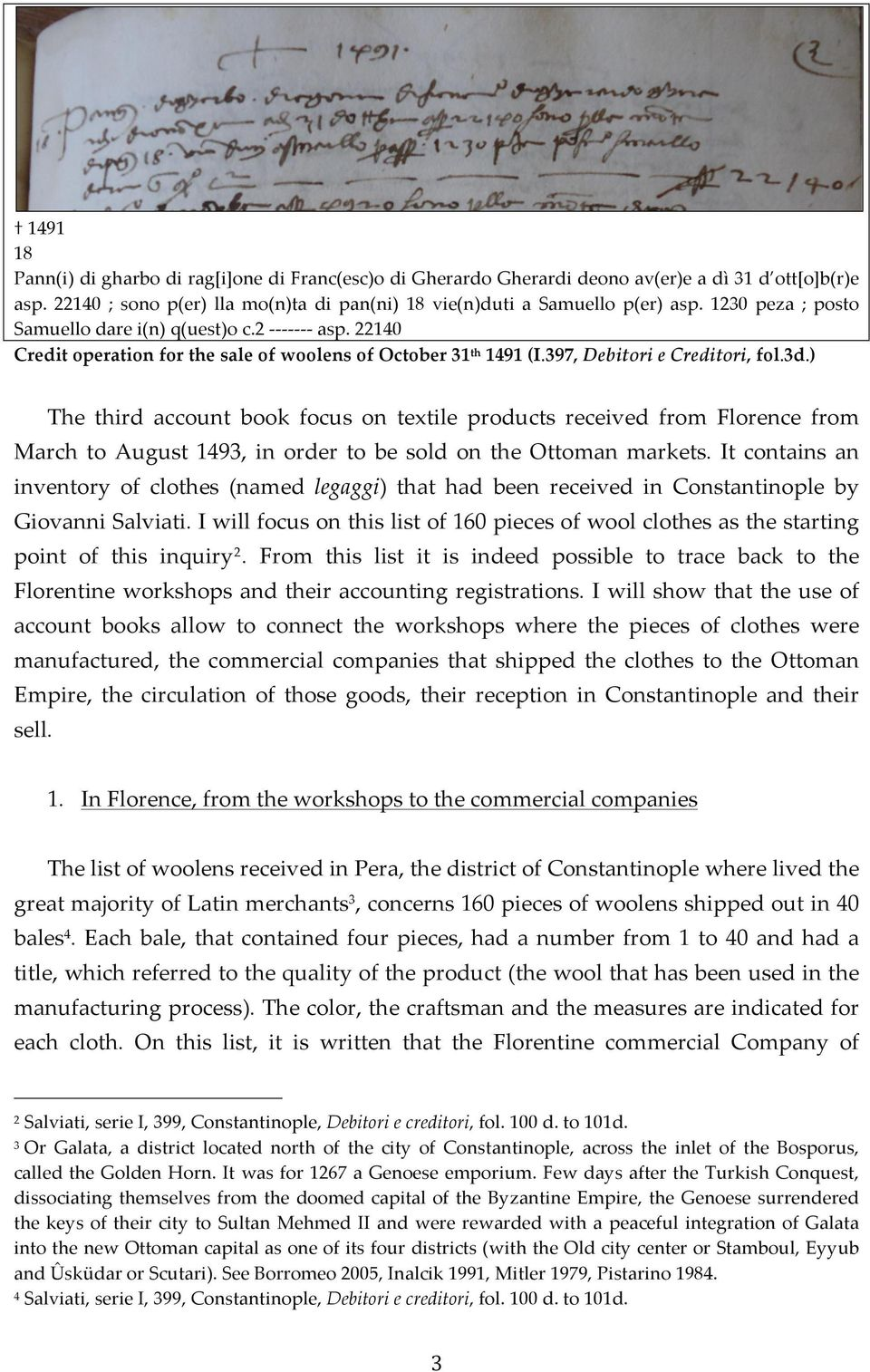 ) The third account book focus on textile products received from Florence from March to August 1493, in order to be sold on the Ottoman markets.