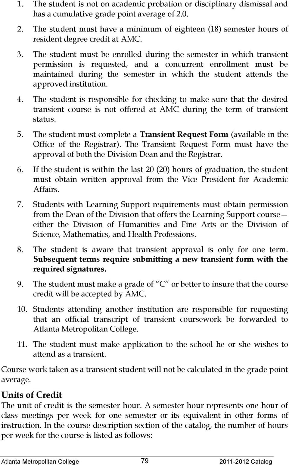 The student must be enrolled during the semester in which transient permission is requested, and a concurrent enrollment must be maintained during the semester in which the student attends the