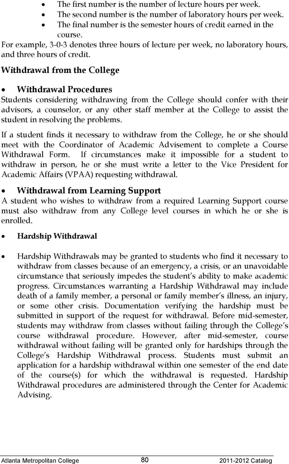 Withdrawal from the College Withdrawal Procedures Students considering withdrawing from the College should confer with their advisors, a counselor, or any other staff member at the College to assist