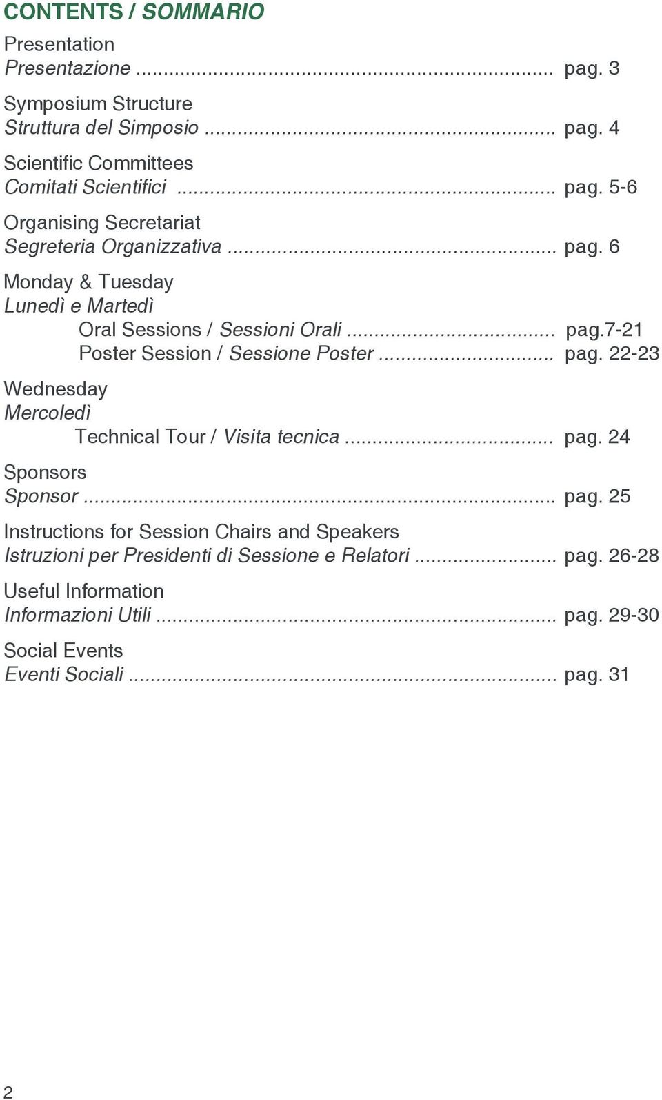 .. pag. 24 Sponsors Sponsor... pag. 25 Instructions for Session Chairs and Speakers Istruzioni per Presidenti di Sessione e Relatori... pag. 26-28 Useful Information Informazioni Utili.