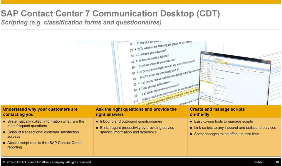 transactional customer satisfaction surveys Access script results thru SAP Contact Center reporting Ask the right questions and provide the right answers Inbound and outbound