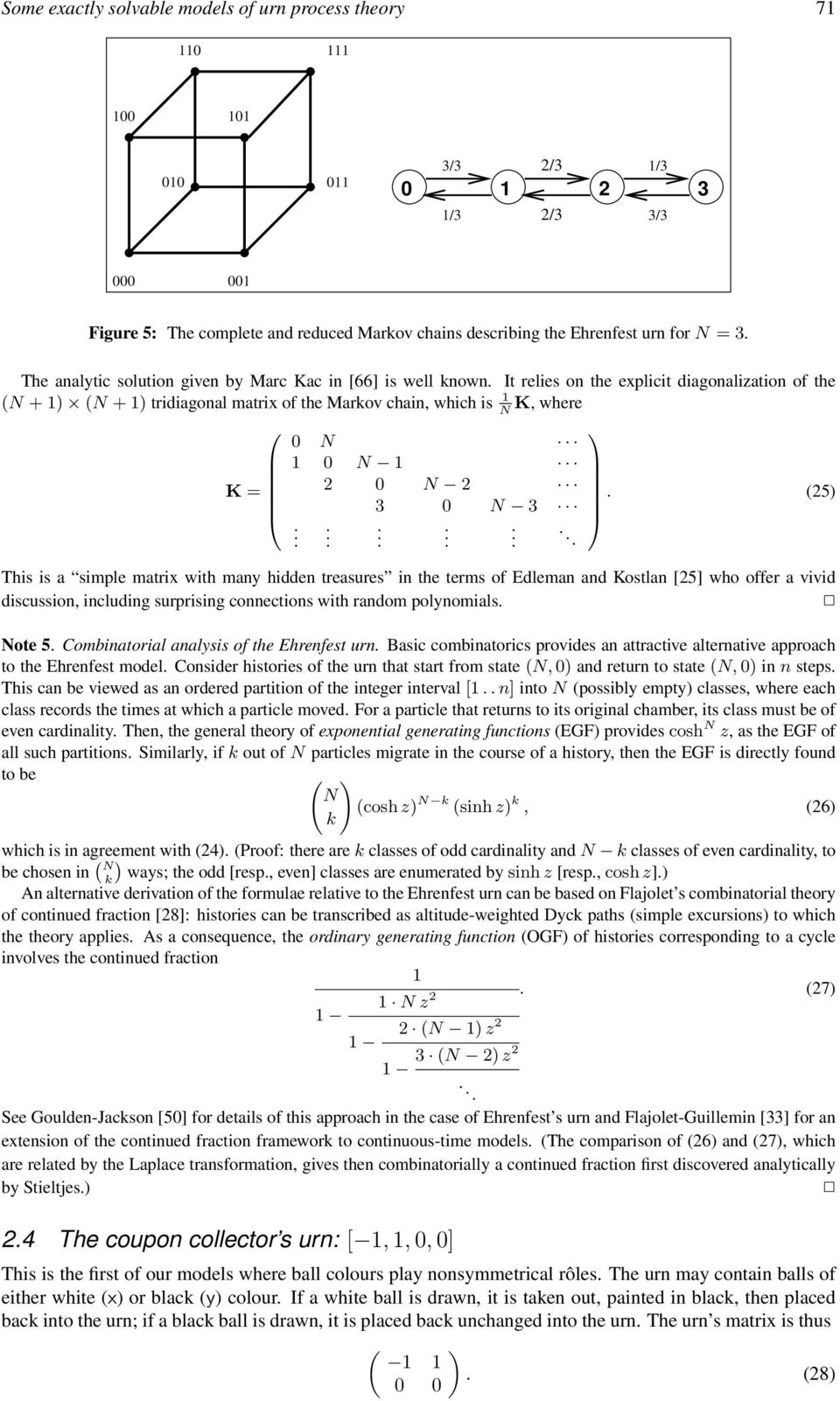matrix with many hidden treasures in the terms of Edleman and Kostlan [25] who offer a vivid discussion, including surprising connections with random polynomials Note 5 Combinatorial analysis of the