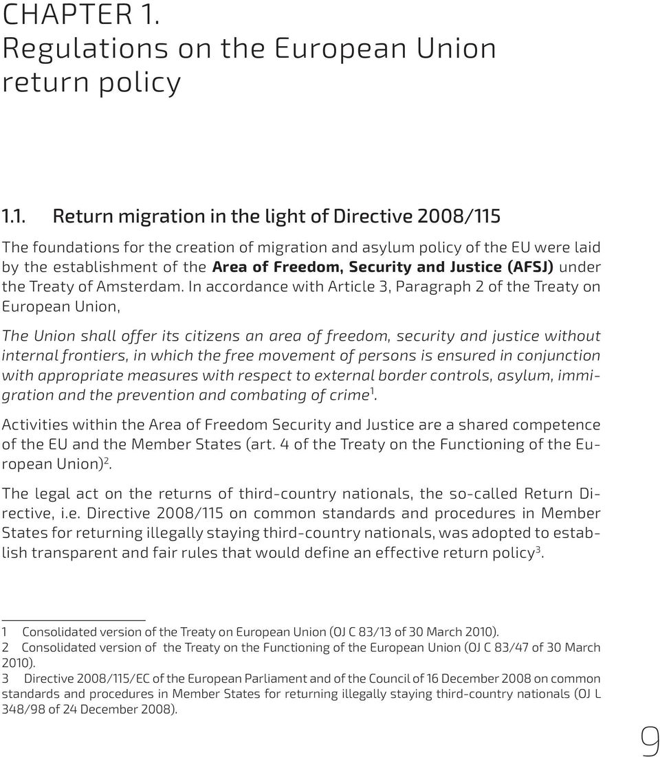 1. Return migration in the light of Directive 2008/115 The foundations for the creation of migration and asylum policy of the EU were laid by the establishment of the Area of Freedom, Security and