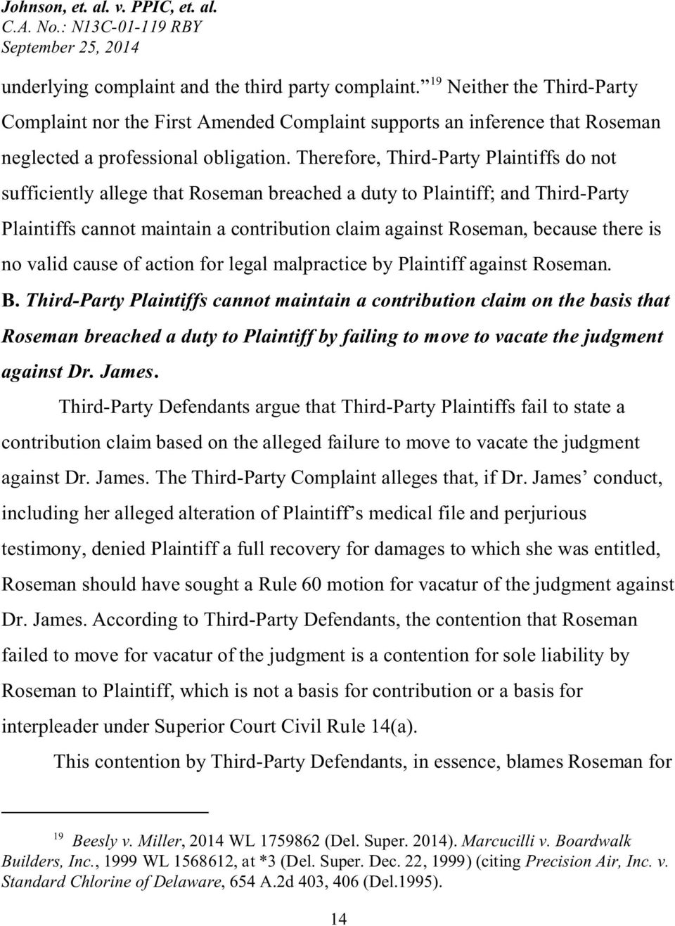 is no valid cause of action for legal malpractice by Plaintiff against Roseman. B.