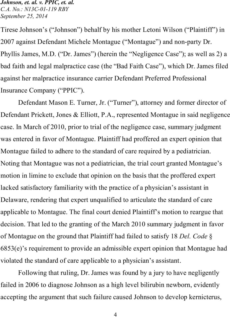 James filed against her malpractice insurance carrier Defendant Preferred Professional Insurance Company ( PPIC ). Defendant Mason E. Turner, Jr.