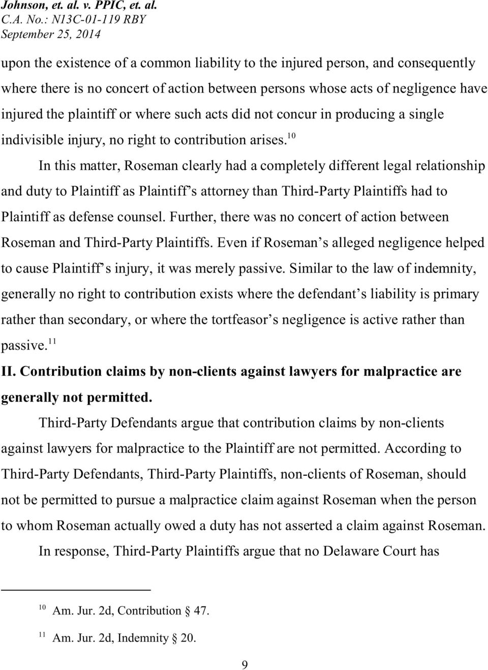 10 In this matter, Roseman clearly had a completely different legal relationship and duty to Plaintiff as Plaintiff s attorney than Third-Party Plaintiffs had to Plaintiff as defense counsel.