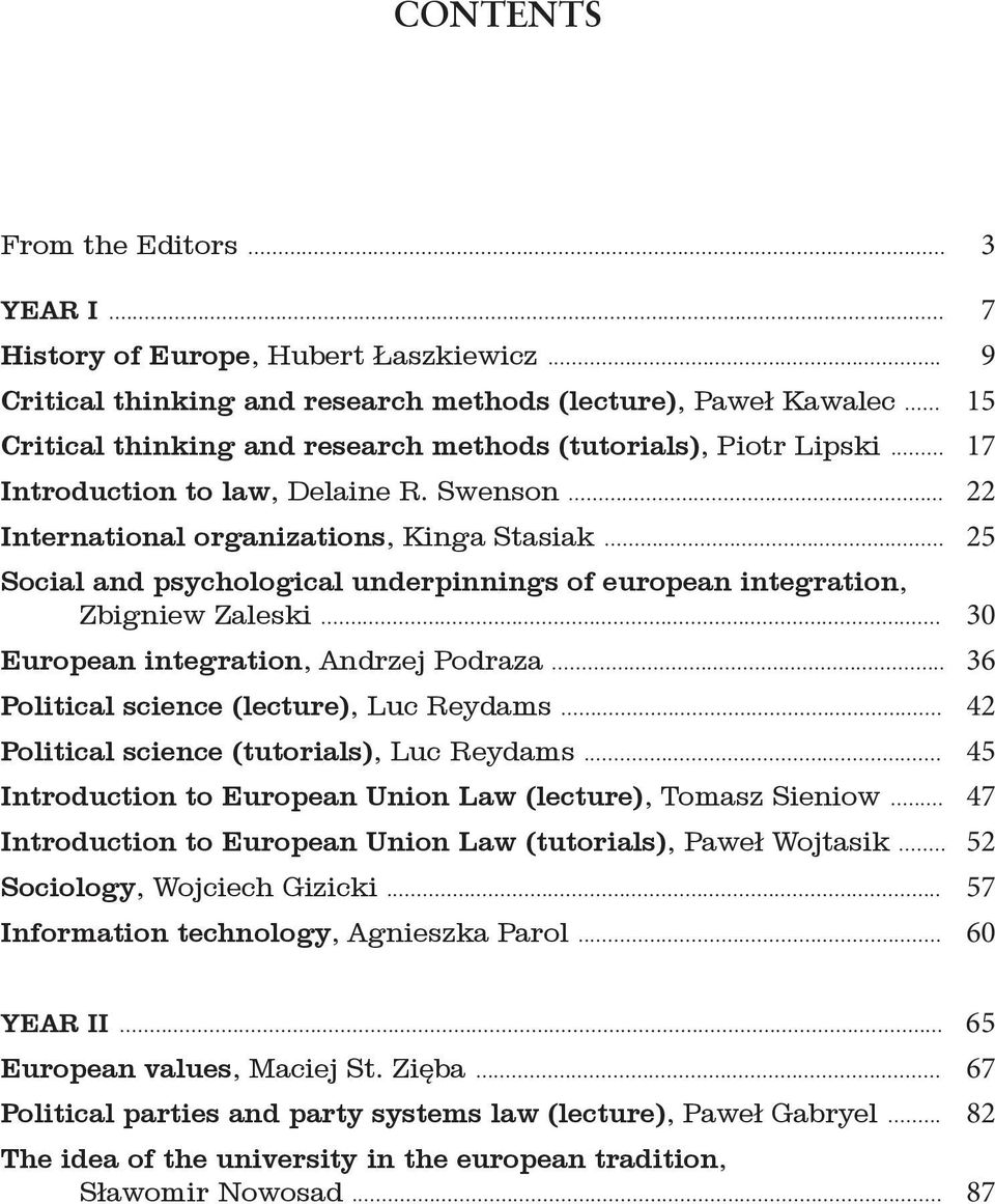 .. 25 Social and psychological underpinnings of european integration, Zbigniew Zaleski... 30 European integration, Andrzej Podraza... 36 Political science (lecture), Luc Reydams.