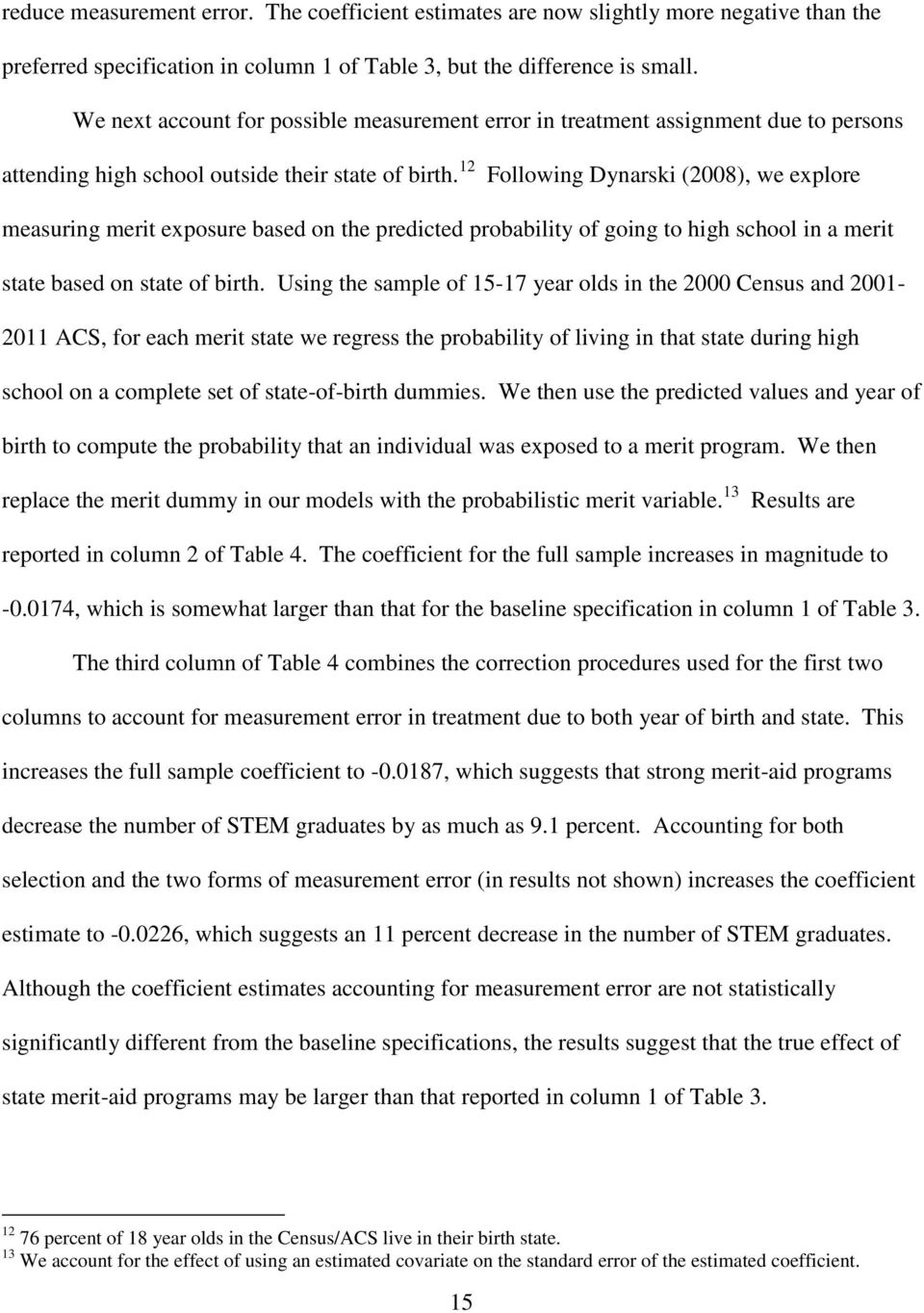 12 Following Dynarski (2008), we explore measuring merit exposure based on the predicted probability of going to high school in a merit state based on state of birth.