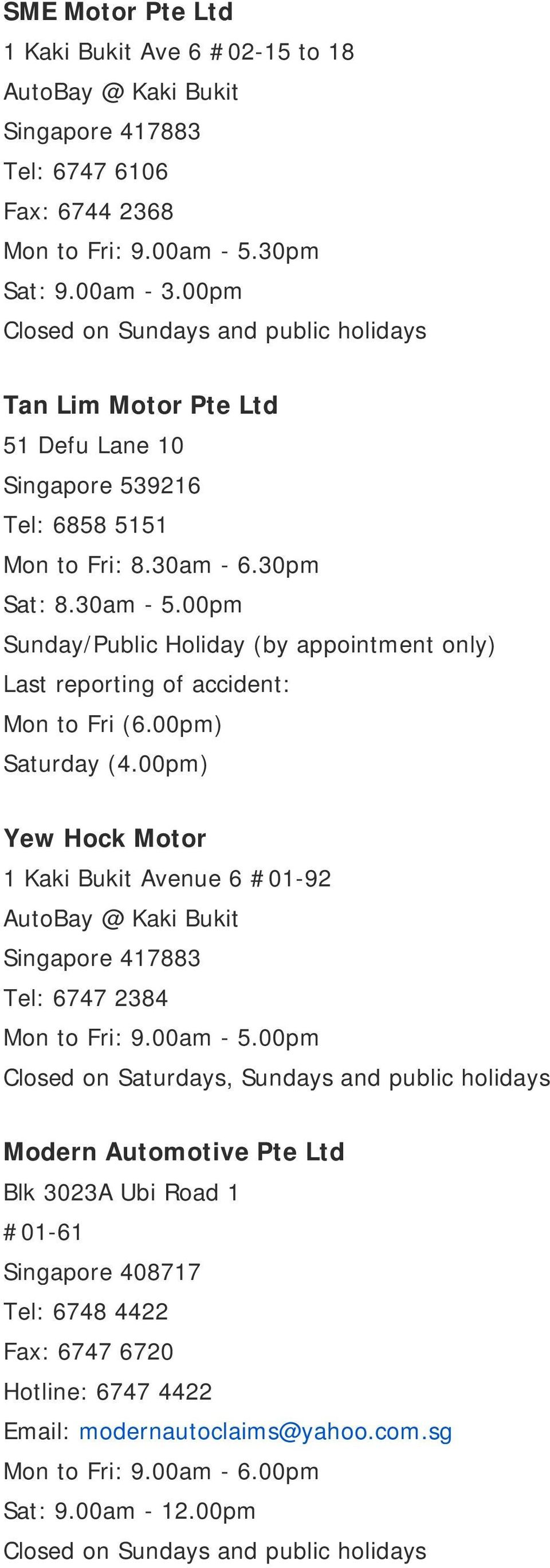 00pm Sunday/Public Holiday (by appointment only) Last reporting of accident: Mon to Fri (6.00pm) Saturday (4.