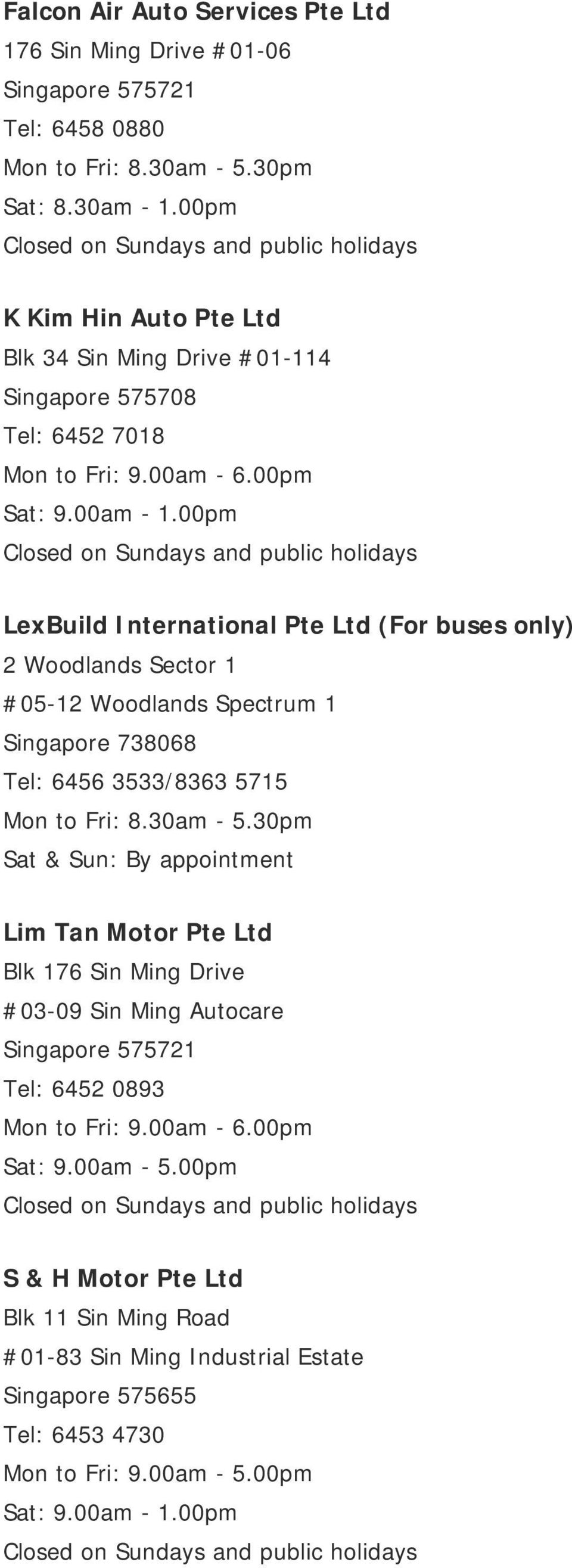 00pm LexBuild International Pte Ltd (For buses only) 2 Woodlands Sector 1 #05-12 Woodlands Spectrum 1 Singapore 738068 Tel: 6456 3533/8363 5715 Sat & Sun: By