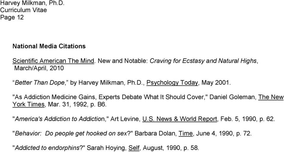 """As Addiction Medicine Gains, Experts Debate What It Should Cover,"" Daniel Goleman, The New York Times, Mar. 31, 1992, p. B6."