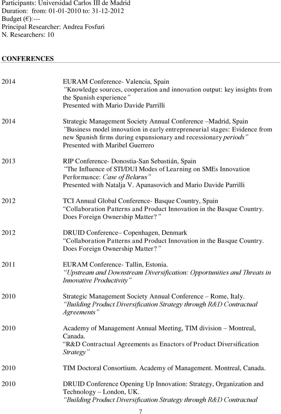 2014 Strategic Management Society Annual Conference Madrid, Spain Business model innovation in early entrepreneurial stages: Evidence from new Spanish firms during expansionary and recessionary