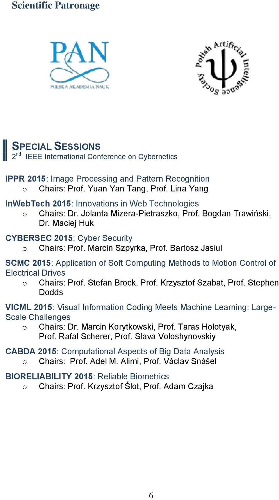 Marcin Szpyrka, Prof. Bartosz Jasiul SCMC 2015: Application of Soft Computing Methods to Motion Control of Electrical Drives o Chairs: Prof. Stefan Brock, Prof. Krzysztof Szabat, Prof.