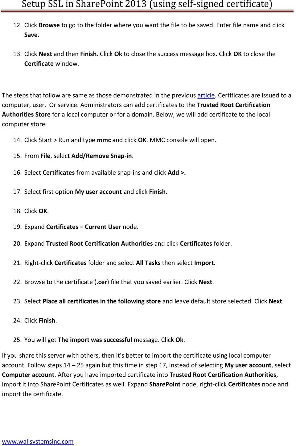 Administrators can add certificates to the Trusted Root Certification Authorities Store for a local computer or for a domain. Below, we will add certificate to the local computer store. 14.
