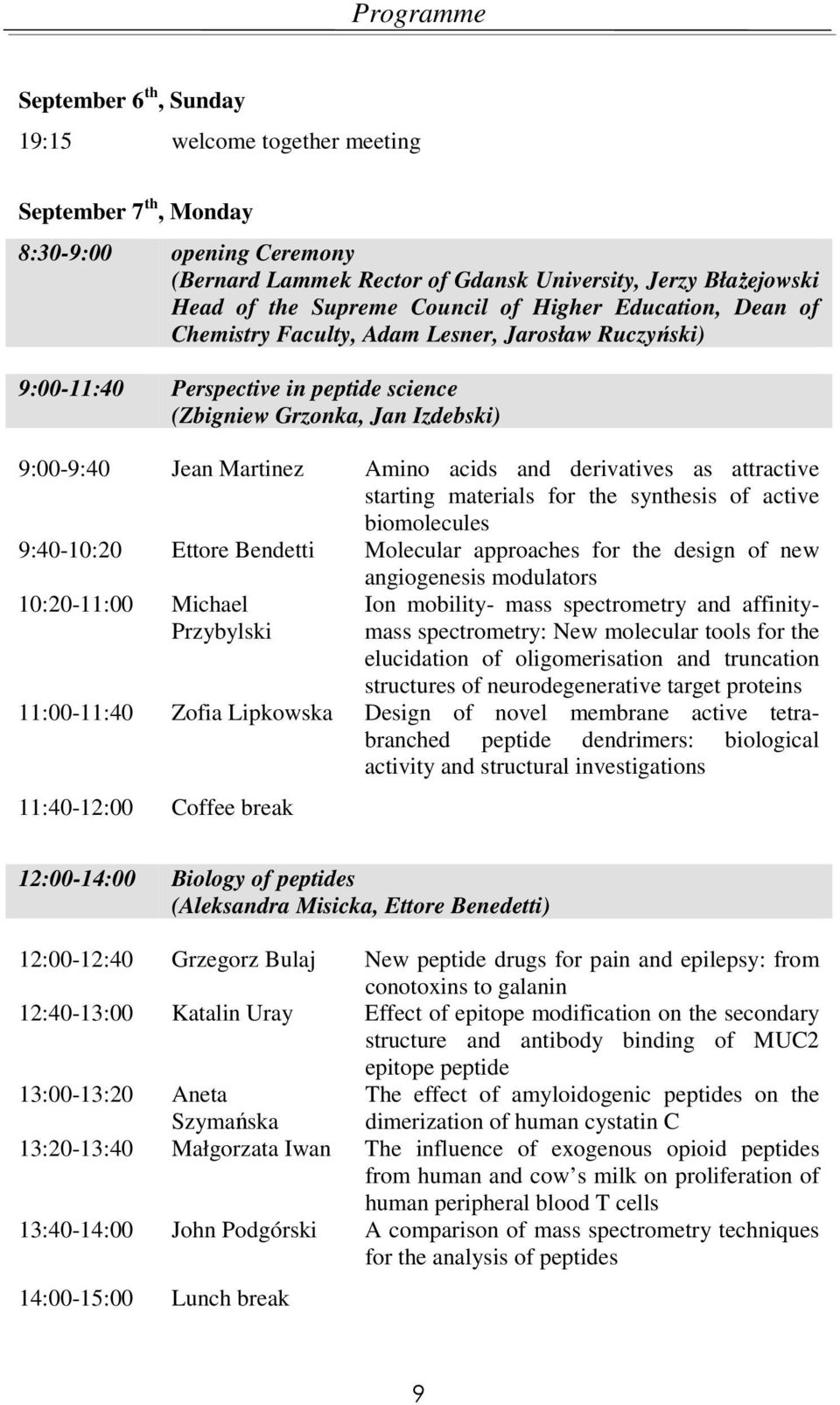 and derivatives as attractive starting materials for the synthesis of active biomolecules 9:40-10:20 Ettore Bendetti Molecular approaches for the design of new angiogenesis modulators 10:20-11:00