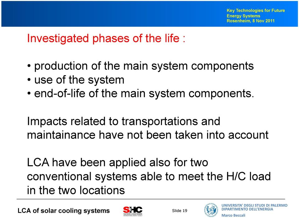 Impacts related to transportations and maintainance have not been taken into account LCA