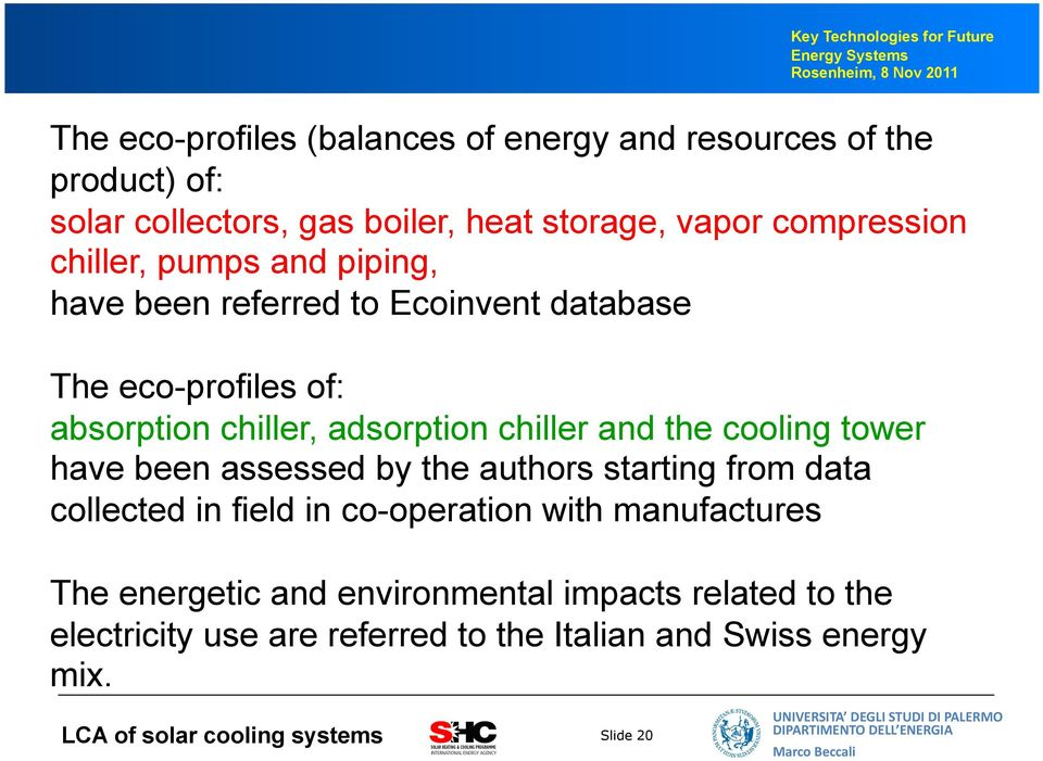 cooling tower have been assessed by the authors starting from data collected in field in co-operation with manufactures The energetic