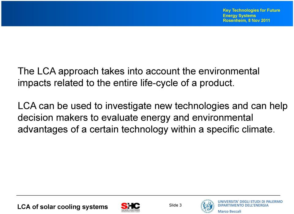 LCA can be used to investigate new technologies and can help decision makers to