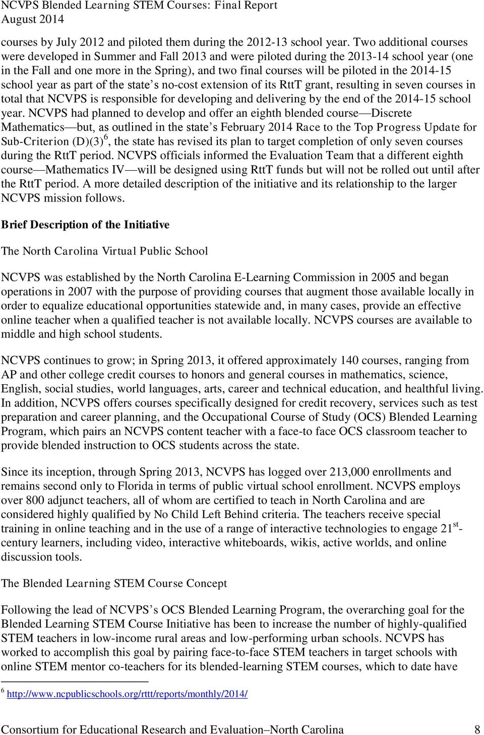 the 2014-15 school year as part of the state s no-cost extension of its RttT grant, resulting in seven courses in total that NCVPS is responsible for developing and delivering by the end of the