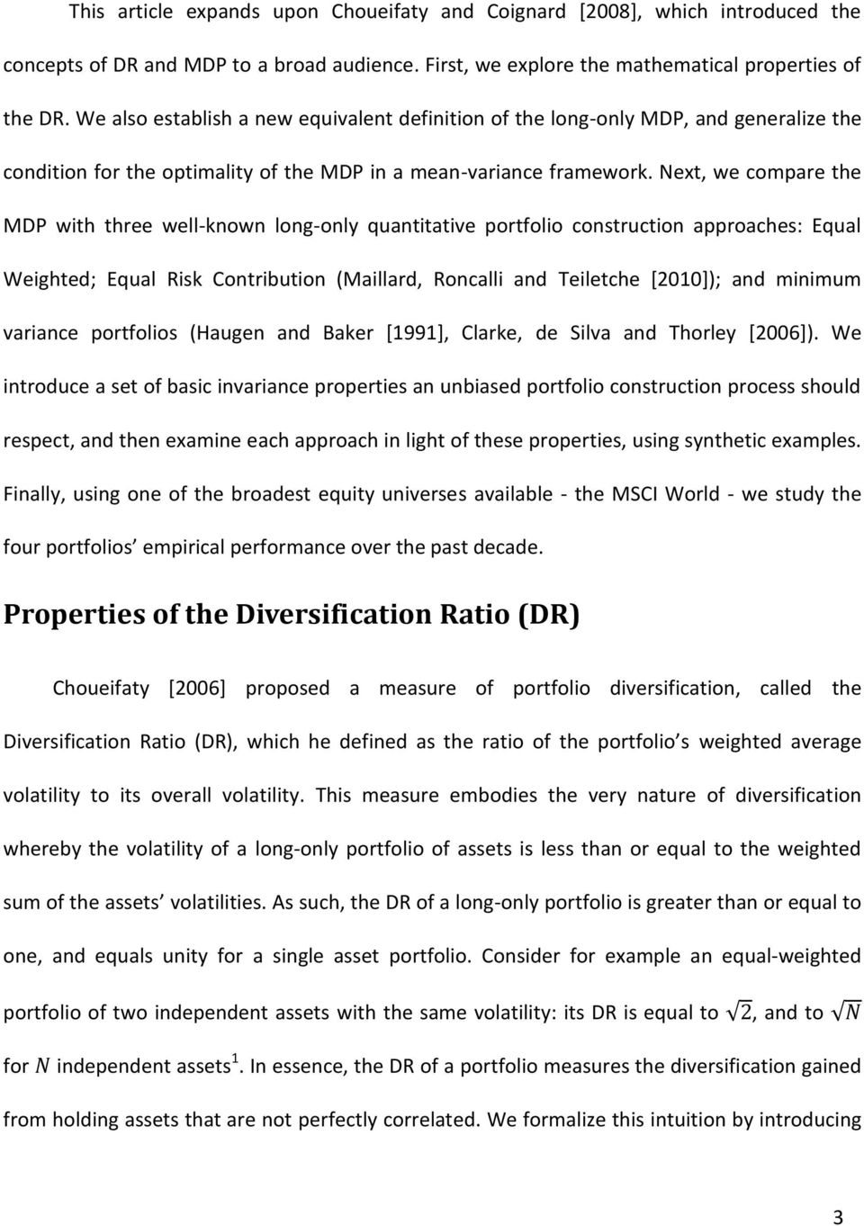 Next, we compare the MDP with three well-known long-only quantitative portfolio construction approaches: Equal Weighted; Equal Risk Contribution (Maillard, Roncalli and Teiletche [2010]); and minimum
