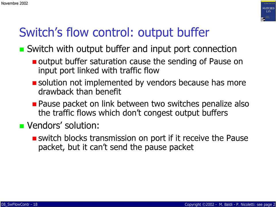 benefit Pause packet on link between two switches penalize also the traffic flows which don t congest output buffers Vendors