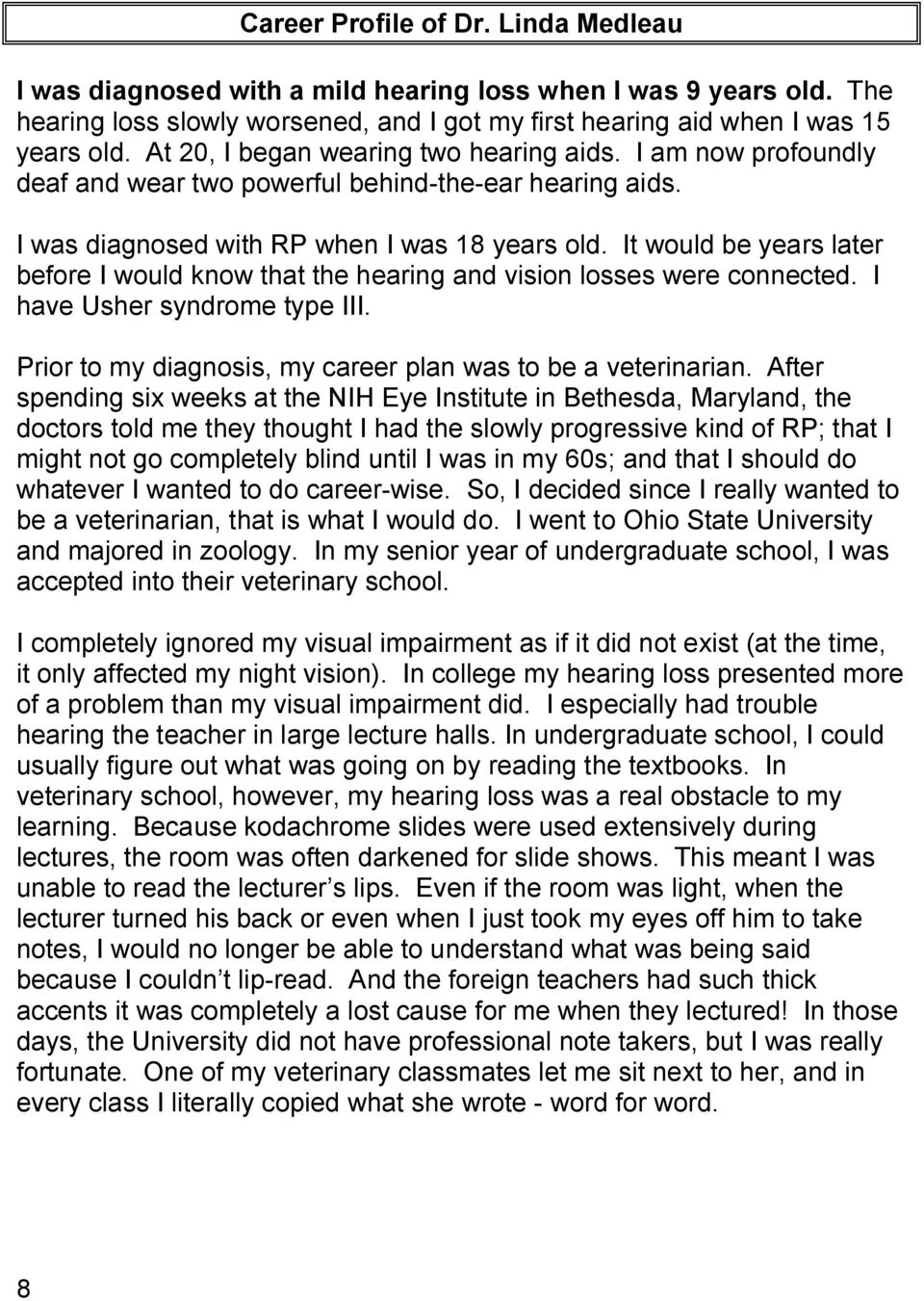 It would be years later before I would know that the hearing and vision losses were connected. I have Usher syndrome type III. Prior to my diagnosis, my career plan was to be a veterinarian.