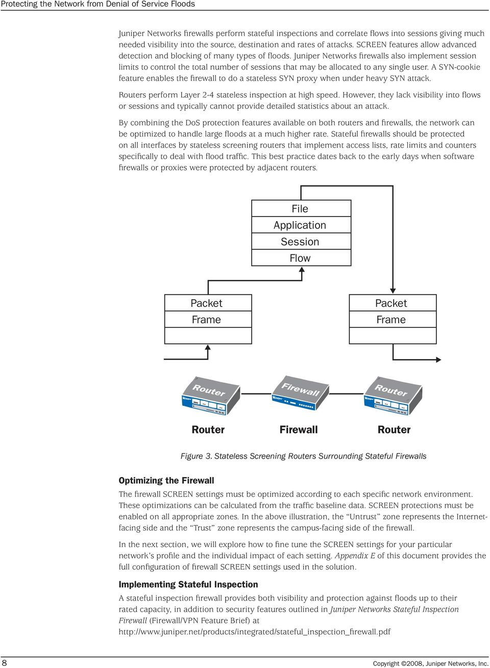 Juniper Networks firewalls also implement session limits to control the total number of sessions that may be allocated to any single user.