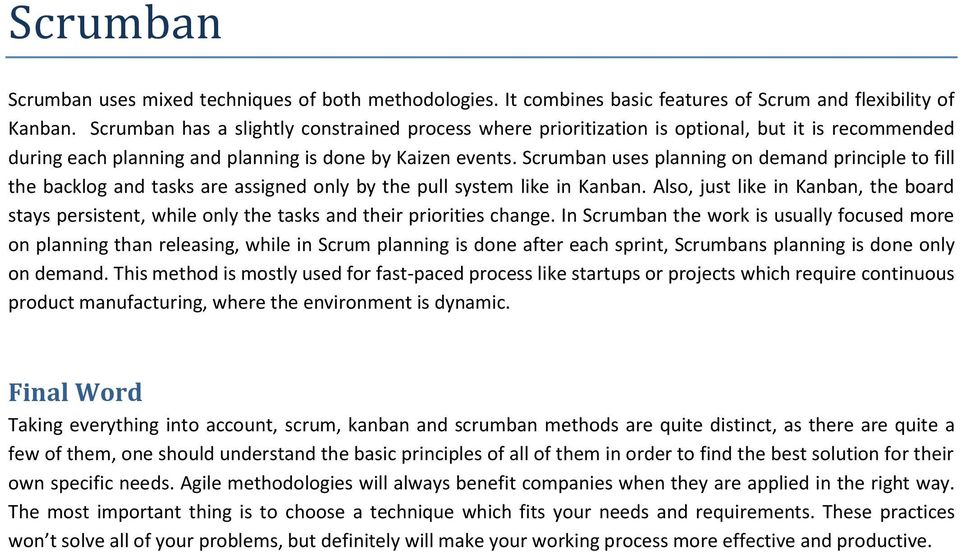 Scrumban uses planning on demand principle to fill the backlog and tasks are assigned only by the pull system like in Kanban.