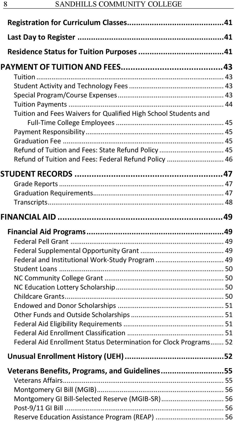 .. 45 Payment Responsibility... 45 Graduation Fee... 45 Refund of Tuition and Fees: State Refund Policy... 45 Refund of Tuition and Fees: Federal Refund Policy... 46 STUDENT RECORDS... 47 Grade Reports.