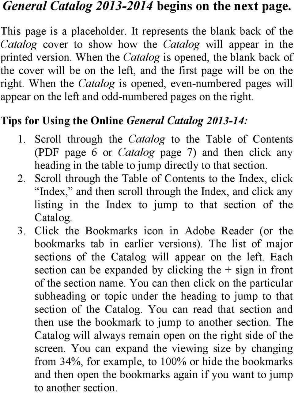 When the Catalog is opened, even-numbered pages will appear on the left and odd-numbered pages on the right. Tips for Using the Online General Catalog 2013-14: 1.
