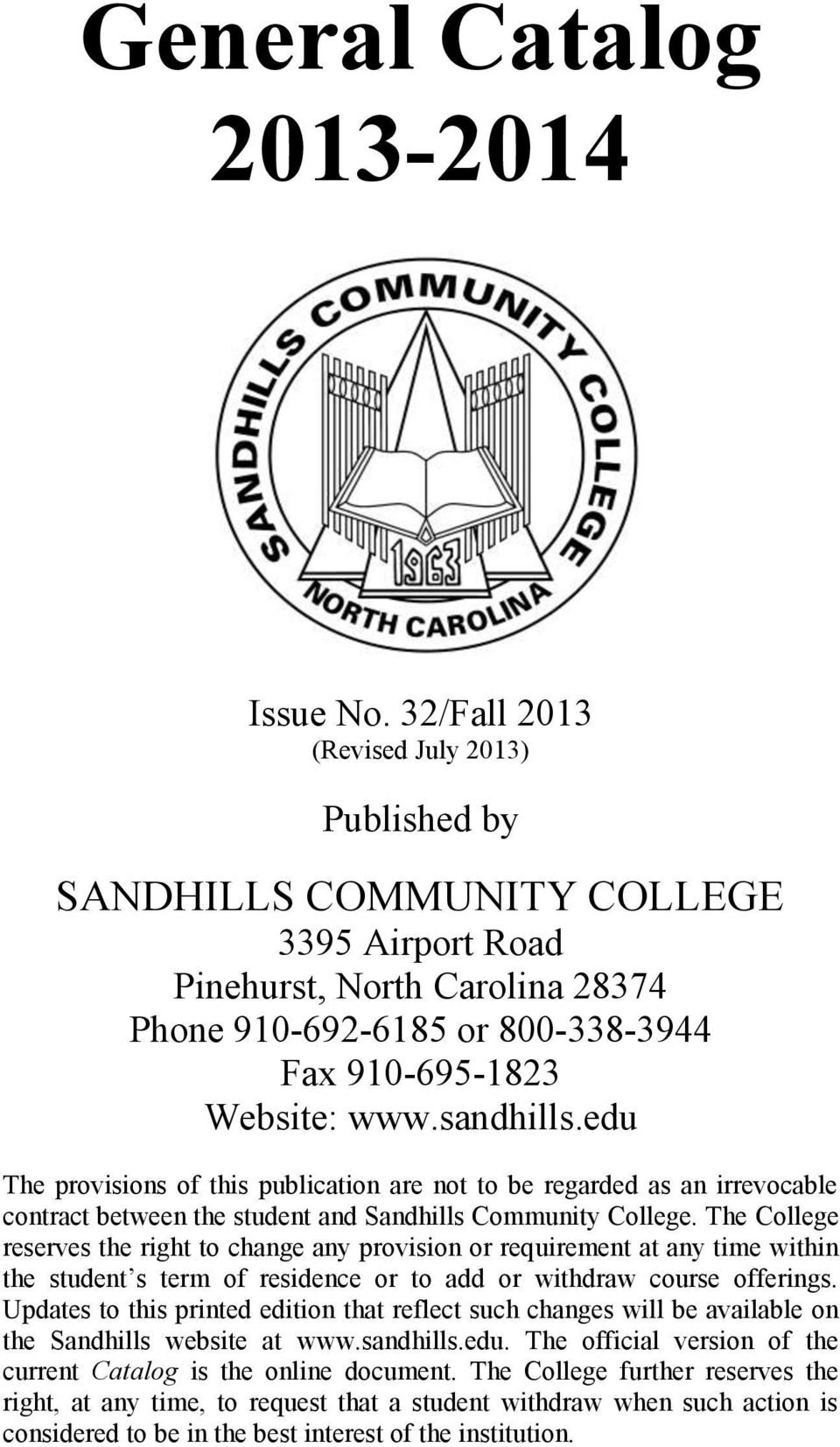 edu The provisions of this publication are not to be regarded as an irrevocable contract between the student and Sandhills Community College.