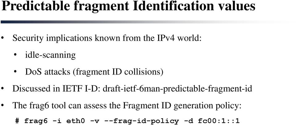 in IETF I-D: draft-ietf-6man-predictable-fragment-id The frag6 tool can assess