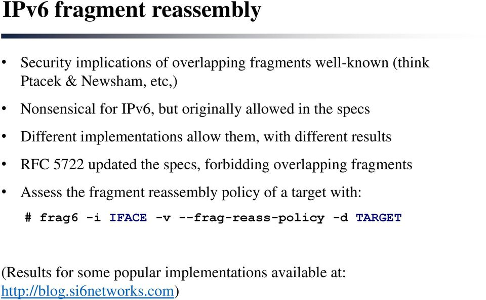 RFC 5722 updated the specs, forbidding overlapping fragments Assess the fragment reassembly policy of a target with: #