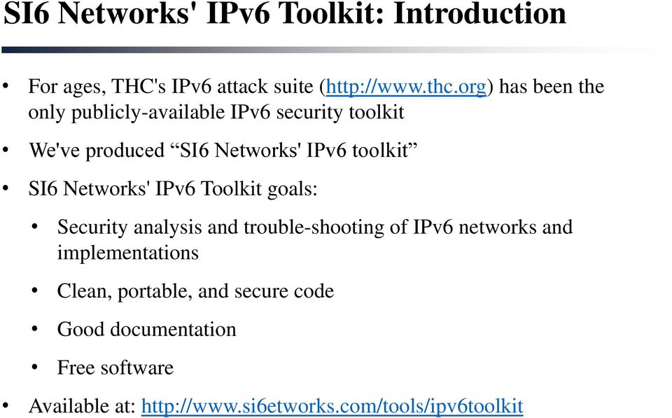 SI6 Networks' IPv6 Toolkit goals: Security analysis and trouble-shooting of IPv6 networks and