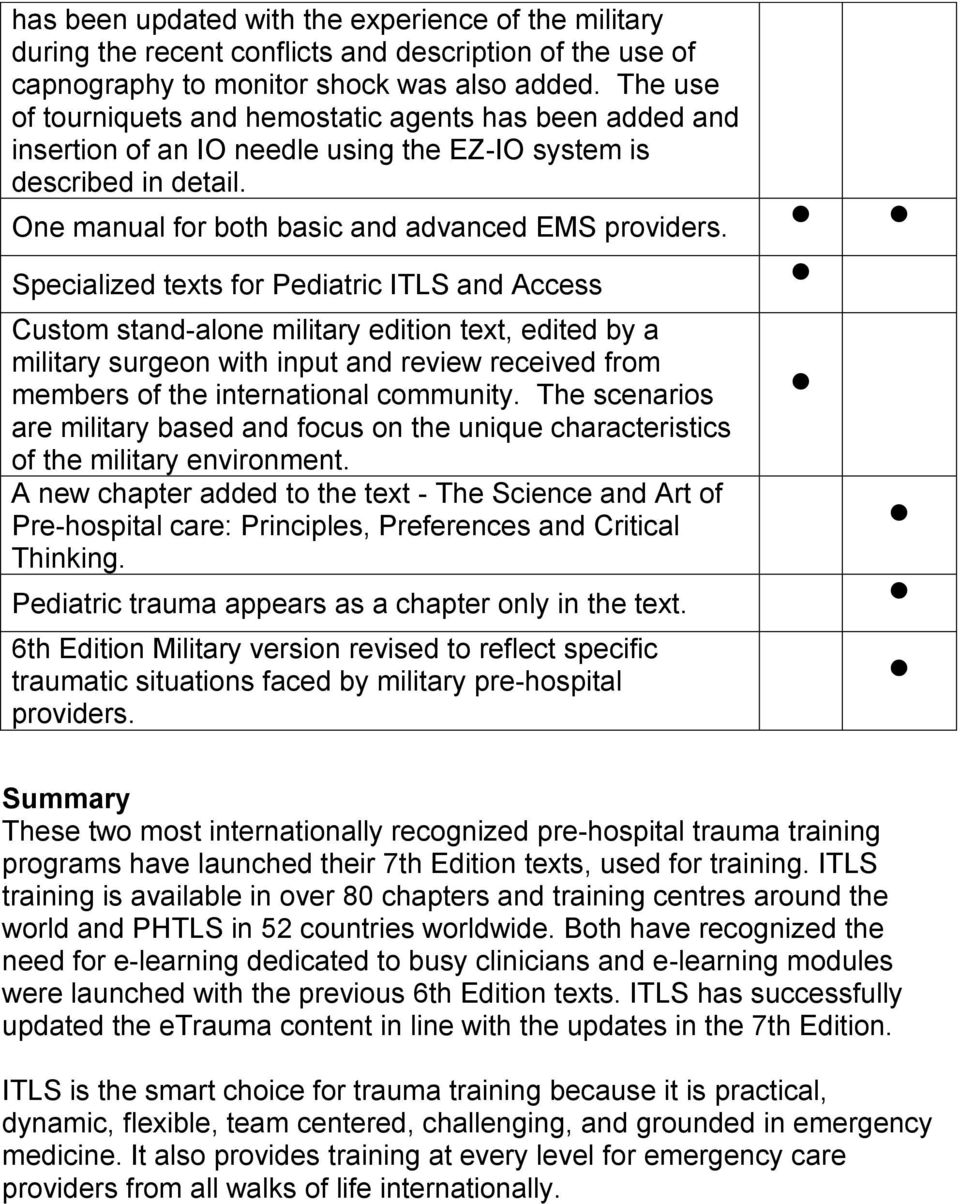 Specialized texts for Pediatric ITLS and Access Custom stand-alone military edition text, edited by a military surgeon with input and review received from members of the international community.