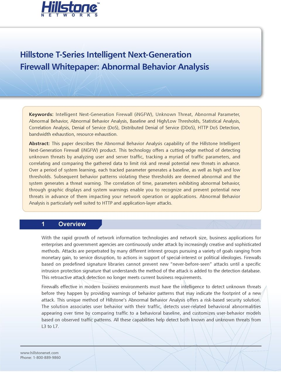 bandwidth exhaustion, resource exhaustion. Abstract: This paper describes the Abnormal Behavior Analysis capability of the Hillstone Intelligent Next-Generation Firewall (ingfw) product.
