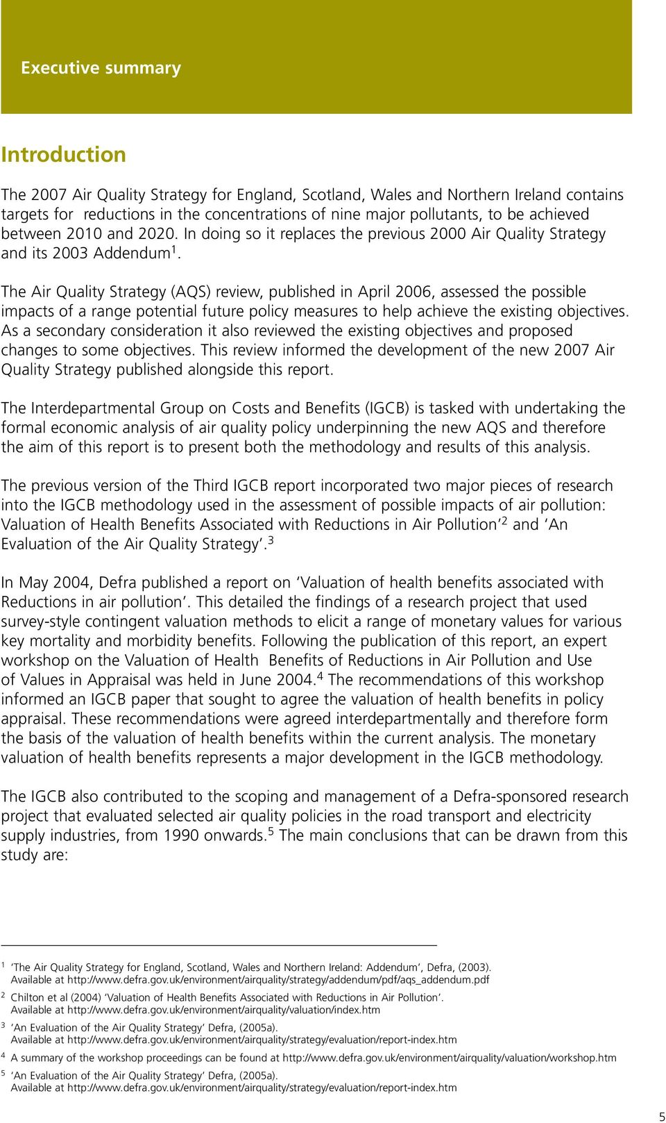 The Air Quality Strategy (AQS) review, published in April 2006, assessed the possible impacts of a range potential future policy measures to help achieve the existing objectives.