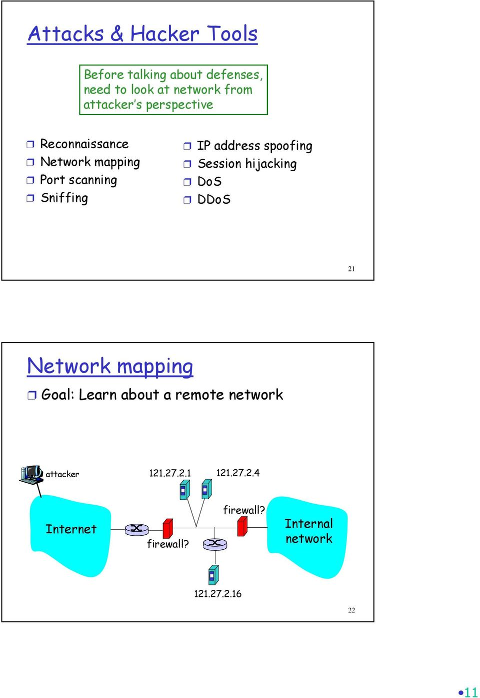 spoofing Session hijacking DoS DDoS 21 Network mapping Goal: Learn about a remote