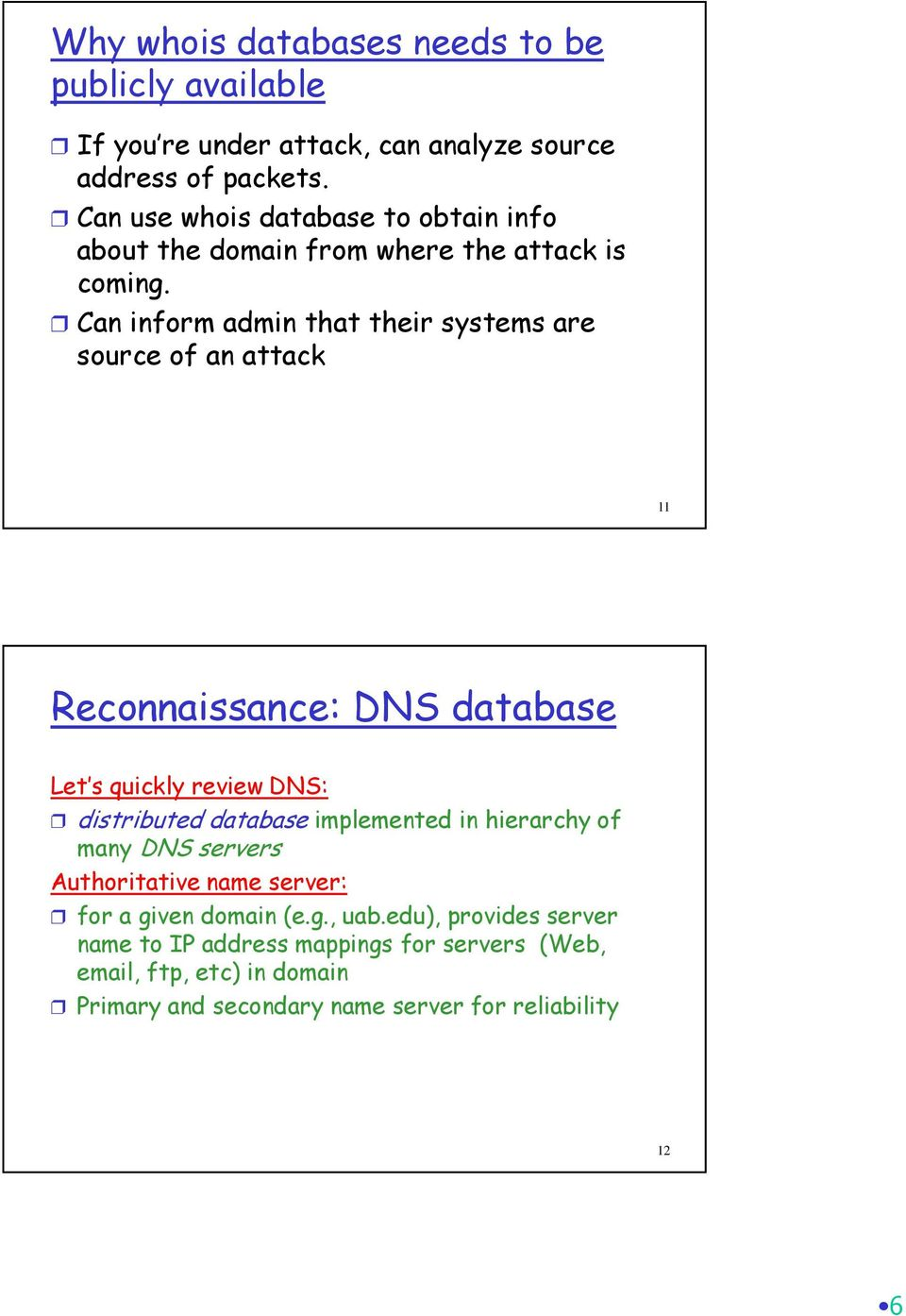 Can inform admin that their systems are source of an attack 11 Reconnaissance: DNS database Let s quickly review DNS: distributed database