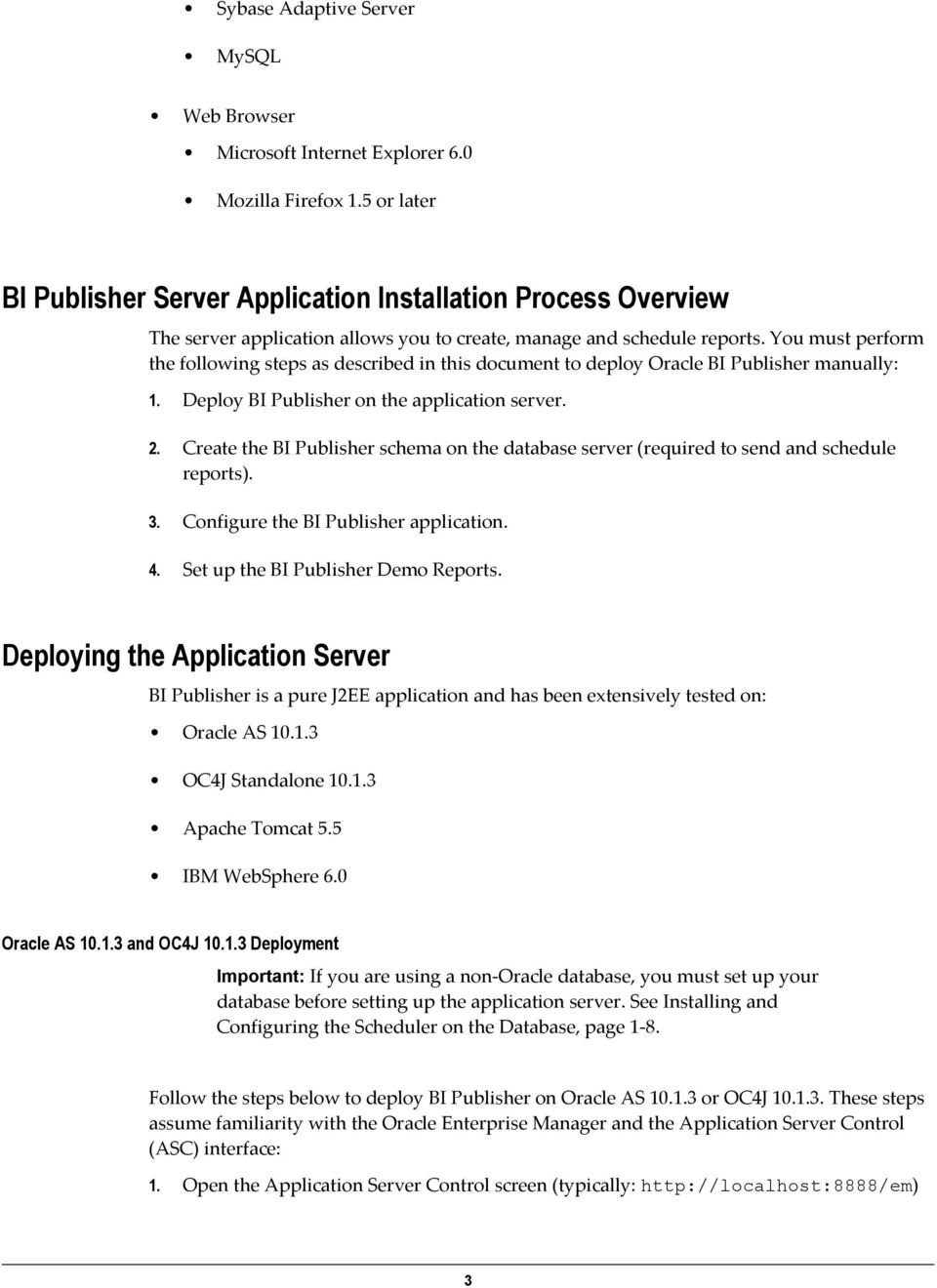 You must perform the following steps as described in this document to deploy Oracle BI Publisher manually: 1. Deploy BI Publisher on the application server. 2.