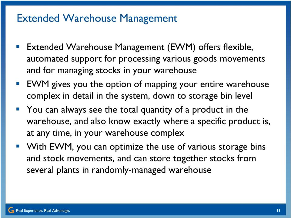 can always see the total quantity of a product in the warehouse, and also know exactly where a specific product is, at any time, in your warehouse complex